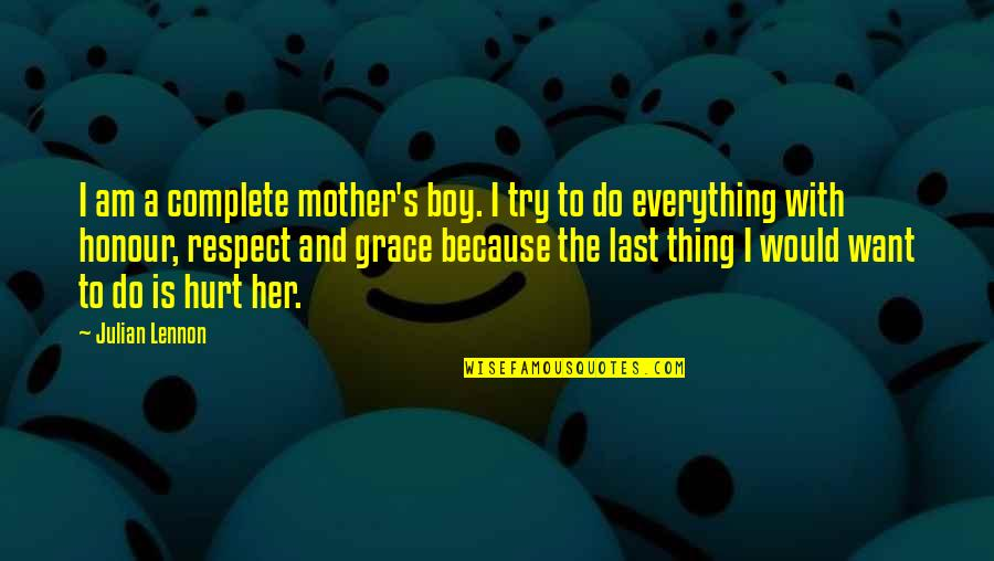 I Just Want Respect Quotes By Julian Lennon: I am a complete mother's boy. I try