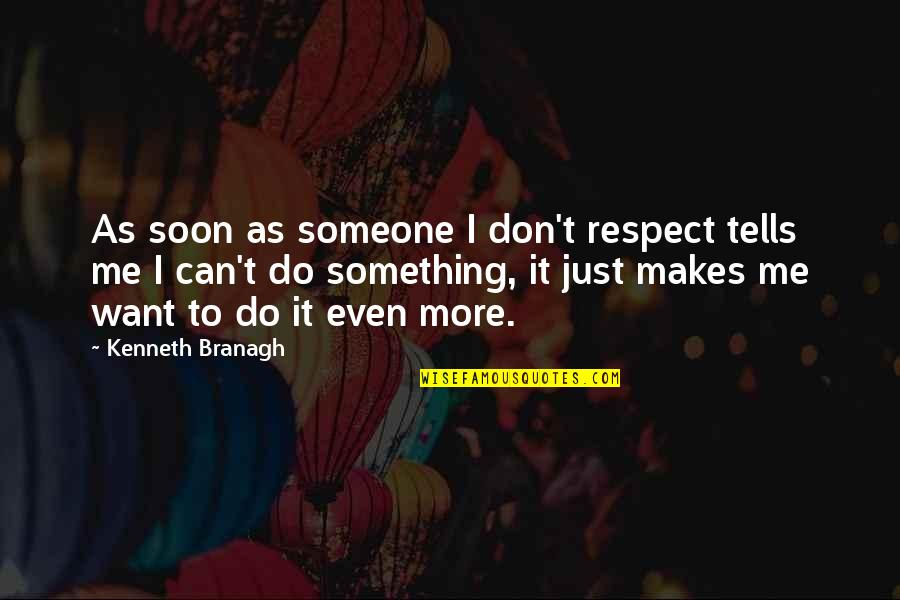 I Just Want Respect Quotes By Kenneth Branagh: As soon as someone I don't respect tells