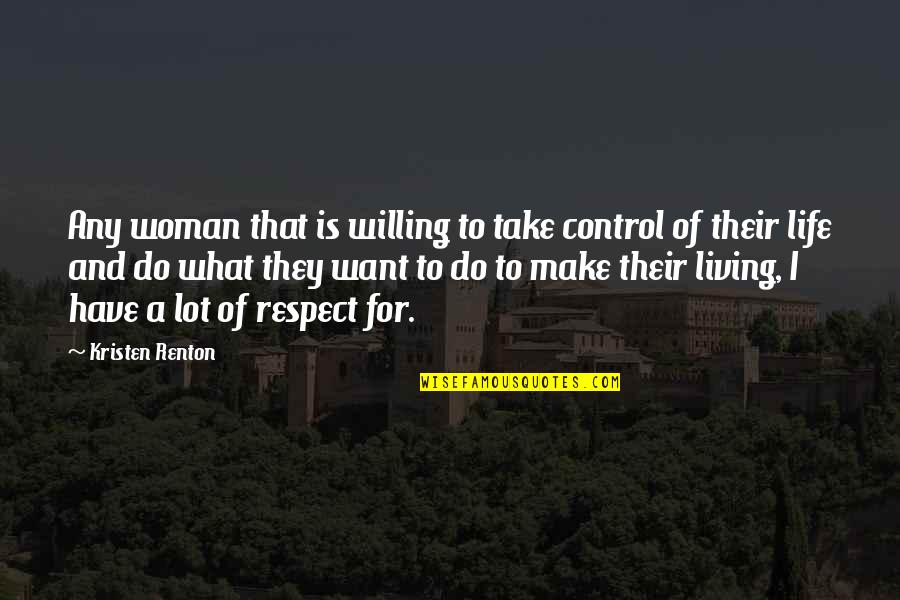 I Just Want Respect Quotes By Kristen Renton: Any woman that is willing to take control