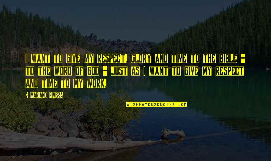 I Just Want Respect Quotes By Mariano Rivera: I want to give my respect, glory and
