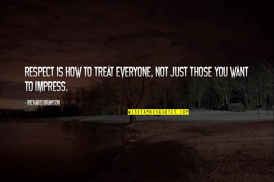 I Just Want Respect Quotes By Richard Branson: Respect is how to treat everyone, not just
