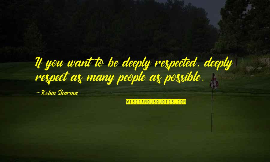 I Just Want Respect Quotes By Robin Sharma: If you want to be deeply respected, deeply