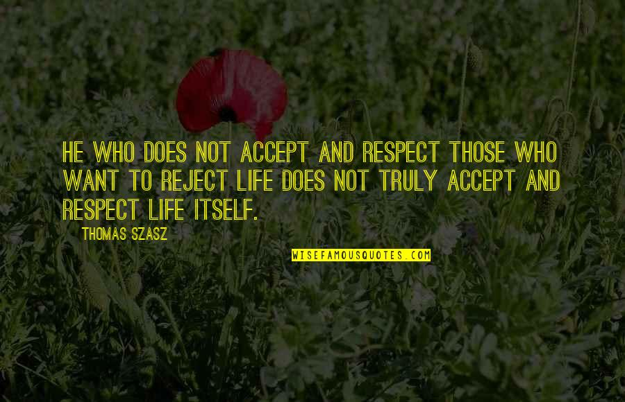 I Just Want Respect Quotes By Thomas Szasz: He who does not accept and respect those