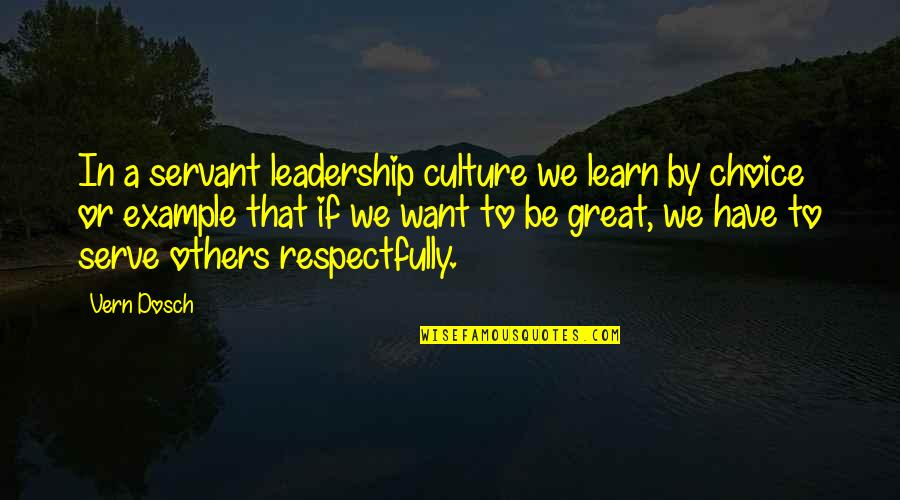 I Just Want Respect Quotes By Vern Dosch: In a servant leadership culture we learn by