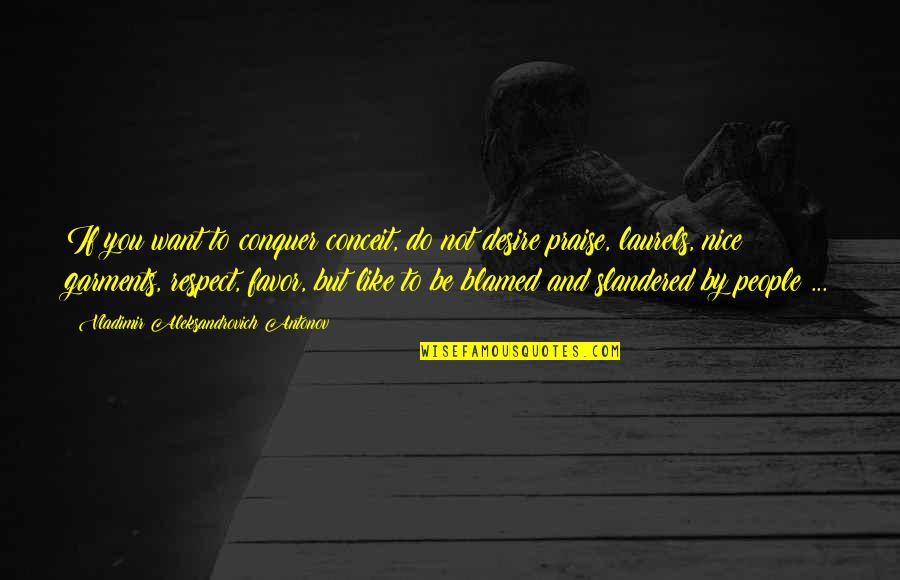 I Just Want Respect Quotes By Vladimir Aleksandrovich Antonov: If you want to conquer conceit, do not