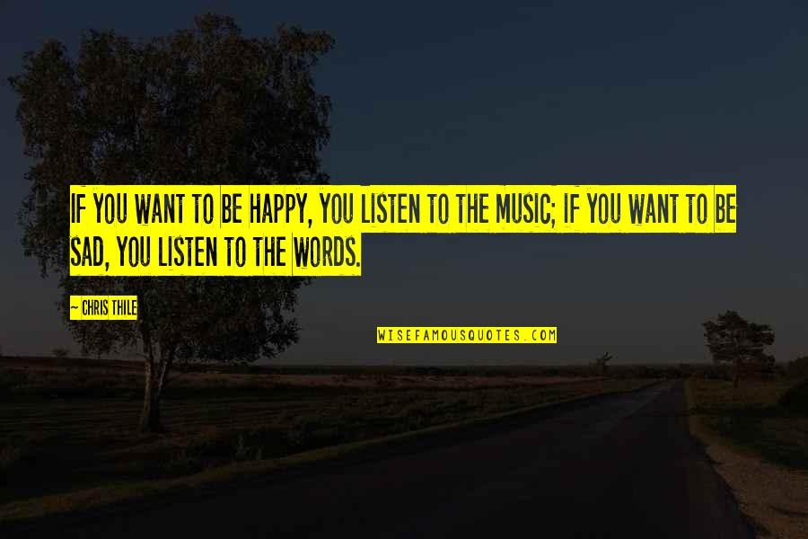 I Just Want To Be Happy Sad Quotes By Chris Thile: If you want to be happy, you listen