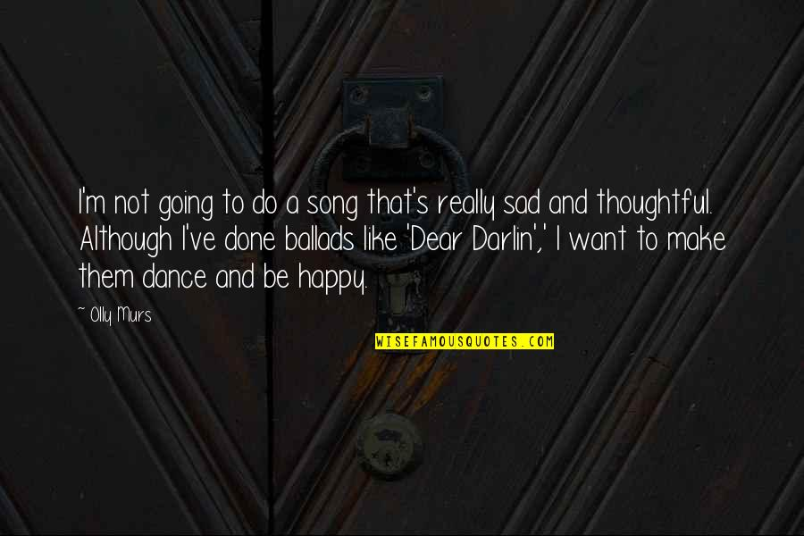I Just Want To Be Happy Sad Quotes By Olly Murs: I'm not going to do a song that's