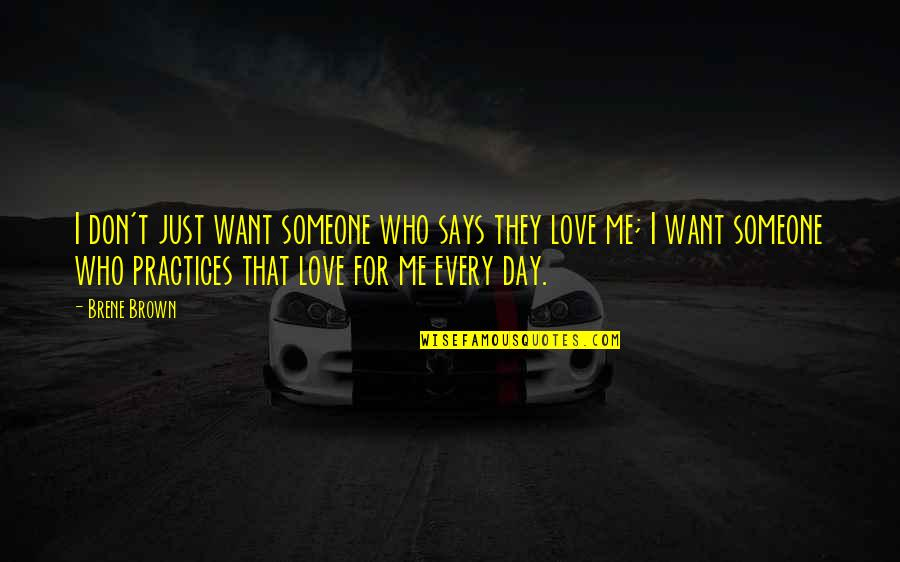 I Just Want To Be With You Love Quotes By Brene Brown: I don't just want someone who says they