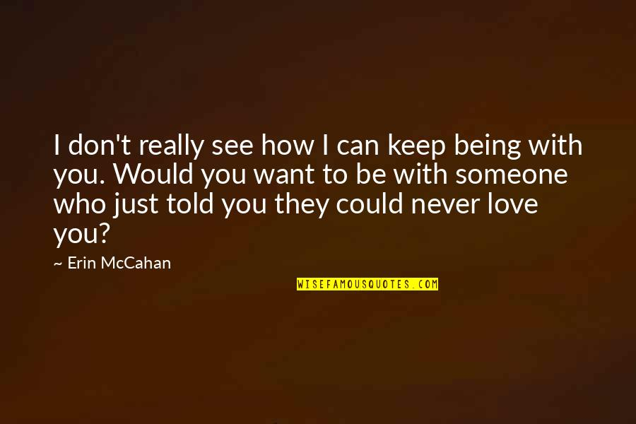 I Just Want To Be With You Love Quotes By Erin McCahan: I don't really see how I can keep