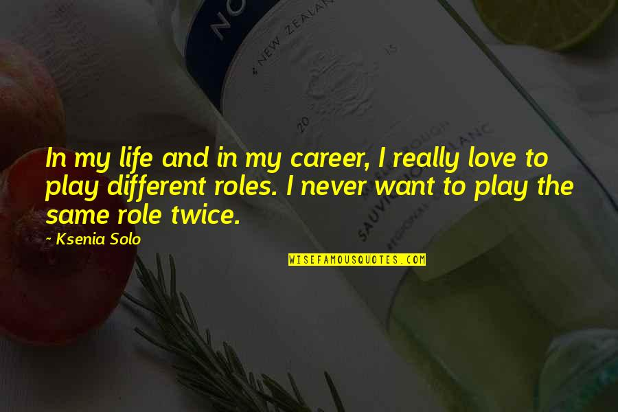 I Just Want To Be With You Love Quotes By Ksenia Solo: In my life and in my career, I