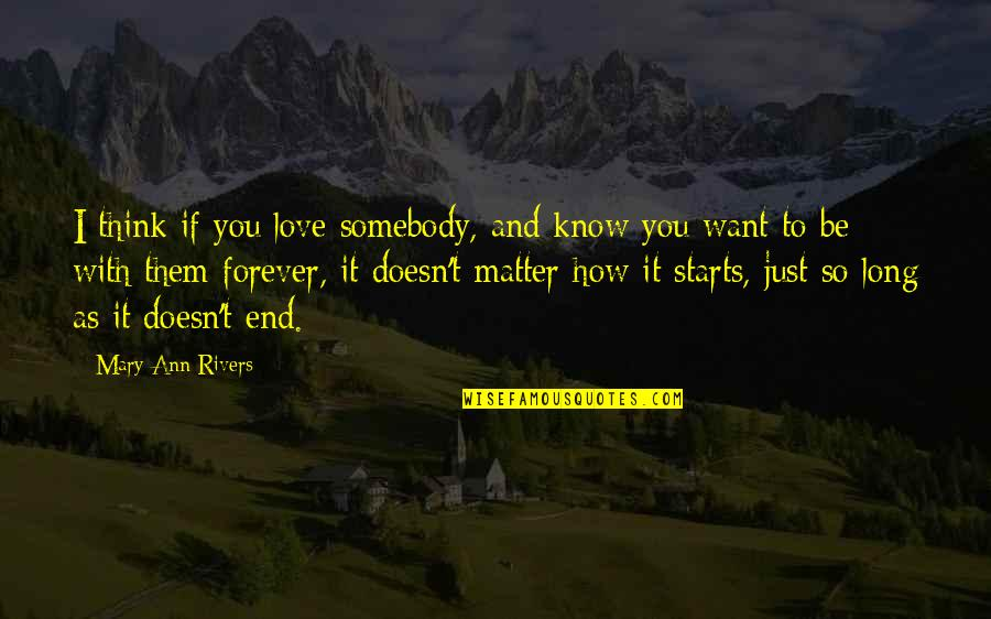 I Just Want To Be With You Love Quotes By Mary Ann Rivers: I think if you love somebody, and know