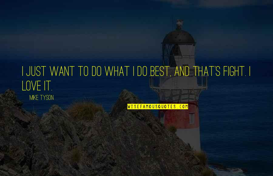 I Just Want To Be With You Love Quotes By Mike Tyson: I just want to do what I do