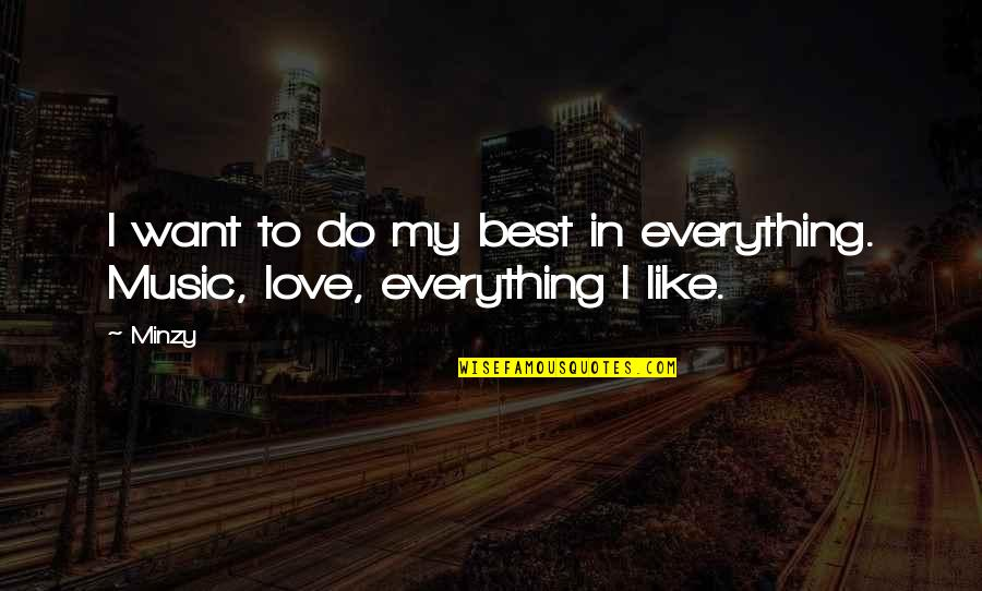 I Just Want To Be With You Love Quotes By Minzy: I want to do my best in everything.