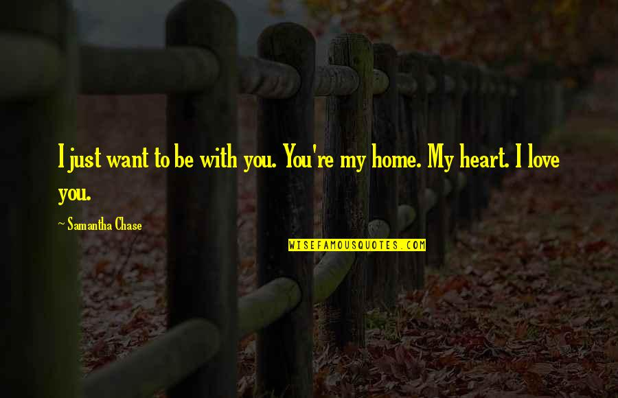 I Just Want To Be With You Love Quotes By Samantha Chase: I just want to be with you. You're