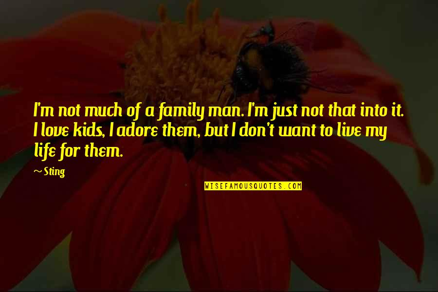 I Just Want To Be With You Love Quotes By Sting: I'm not much of a family man. I'm
