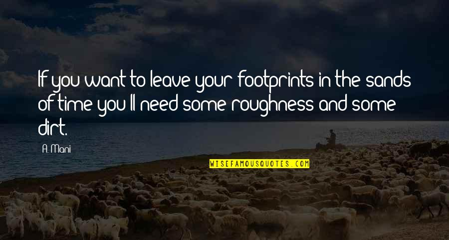 I Just Want To Leave Quotes By A. Mani: If you want to leave your footprints in