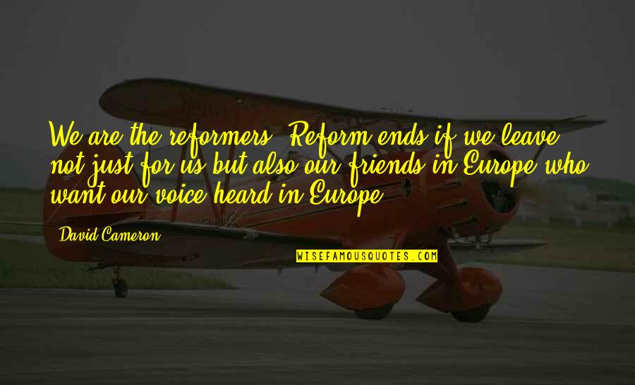 I Just Want To Leave Quotes By David Cameron: We are the reformers. Reform ends if we