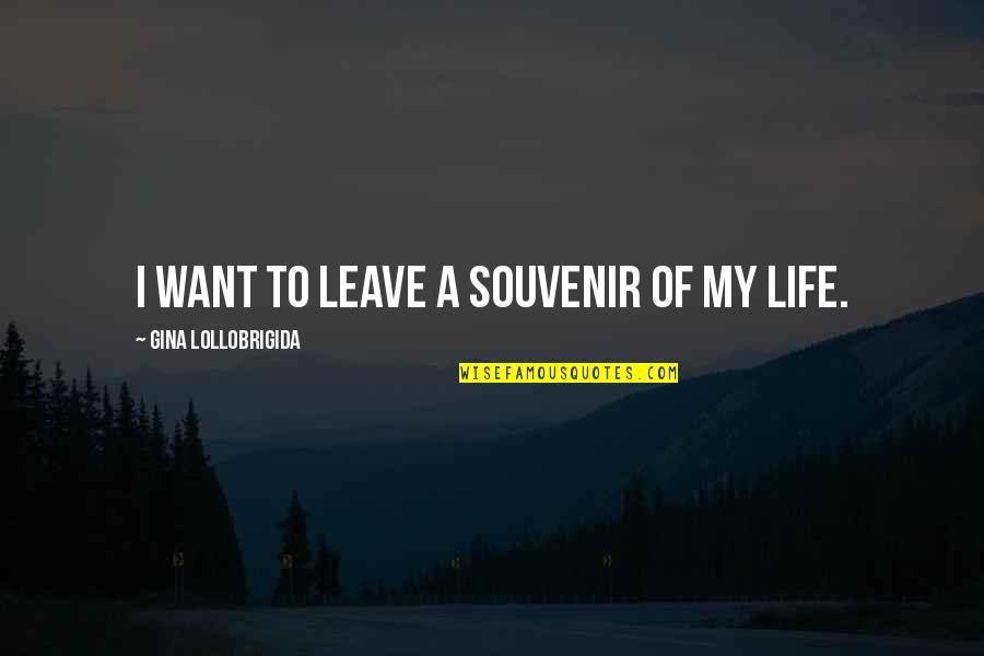 I Just Want To Leave Quotes By Gina Lollobrigida: I want to leave a souvenir of my