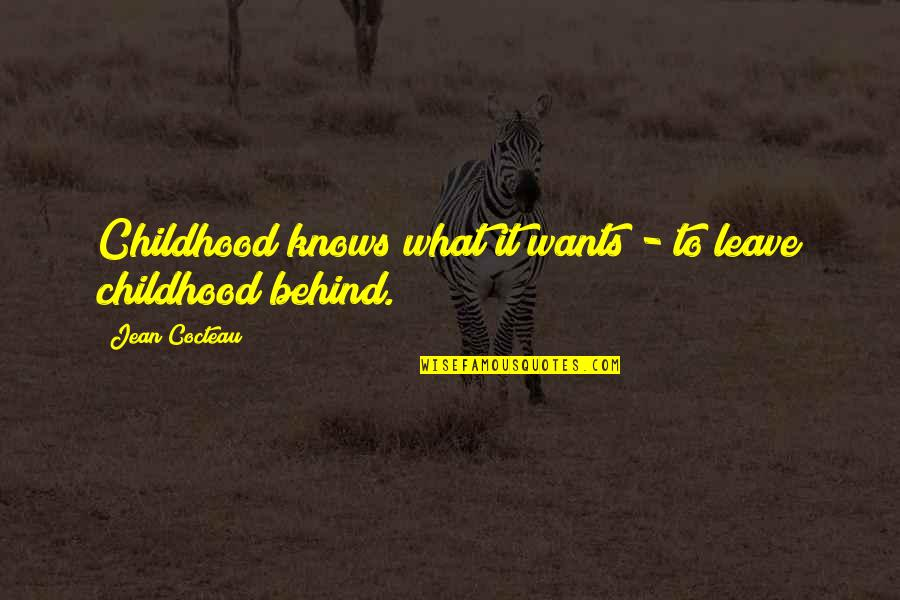 I Just Want To Leave Quotes By Jean Cocteau: Childhood knows what it wants - to leave