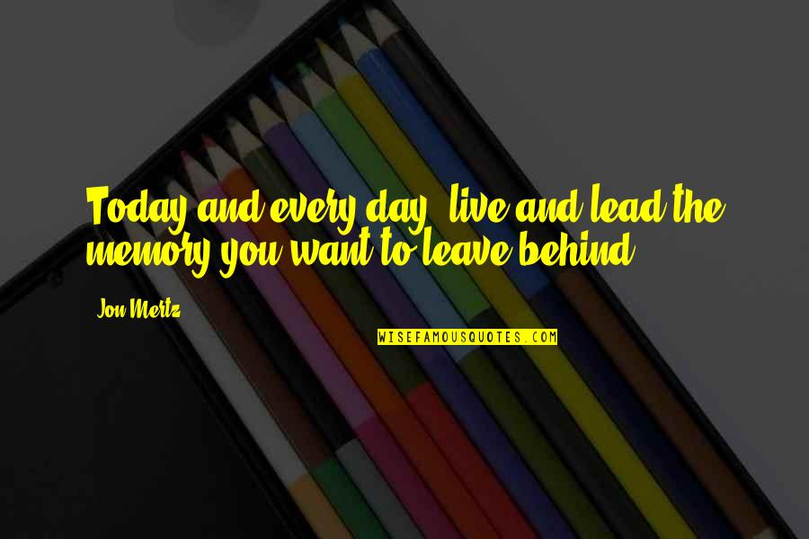 I Just Want To Leave Quotes By Jon Mertz: Today and every day, live and lead the