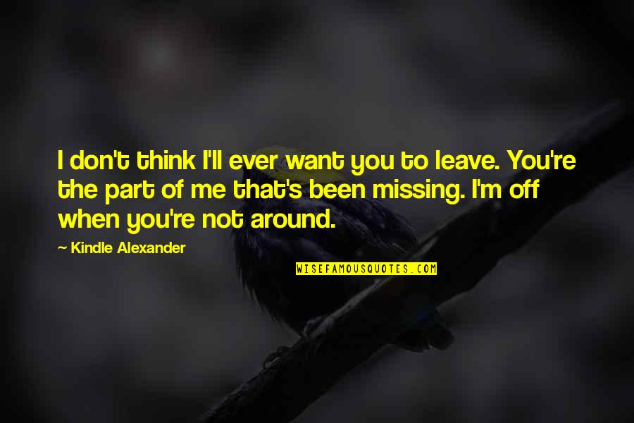 I Just Want To Leave Quotes By Kindle Alexander: I don't think I'll ever want you to