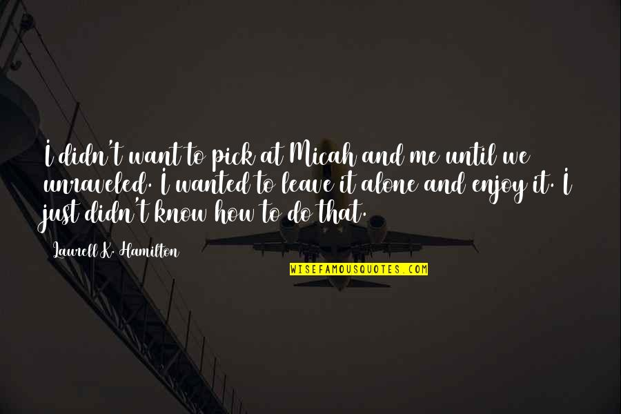 I Just Want To Leave Quotes By Laurell K. Hamilton: I didn't want to pick at Micah and