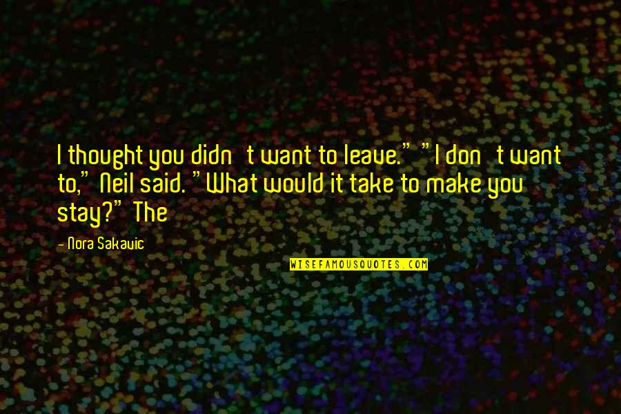 "I Just Want To Leave Quotes By Nora Sakavic: I thought you didn't want to leave."" ""I"