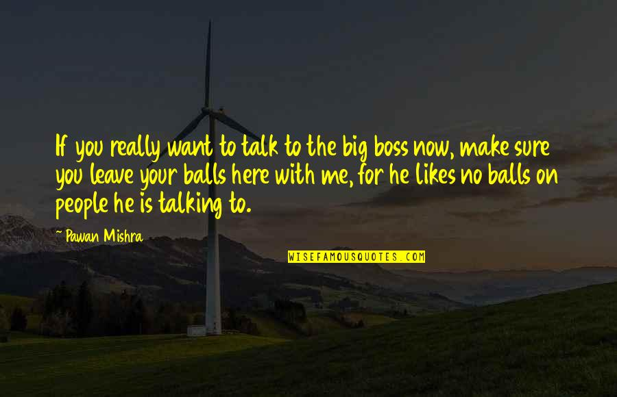 I Just Want To Leave Quotes By Pawan Mishra: If you really want to talk to the