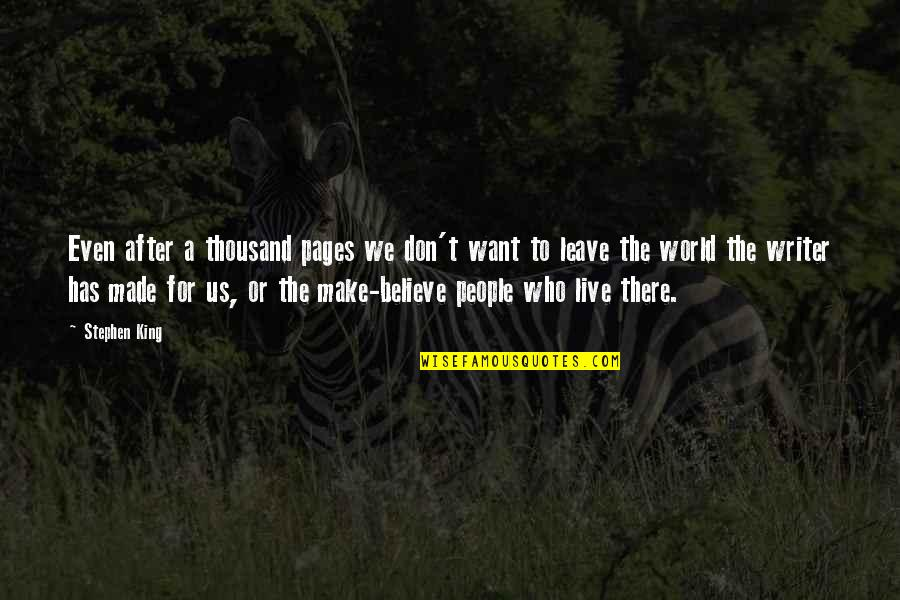 I Just Want To Leave Quotes By Stephen King: Even after a thousand pages we don't want