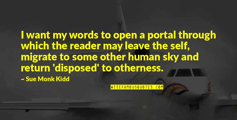 I Just Want To Leave Quotes By Sue Monk Kidd: I want my words to open a portal