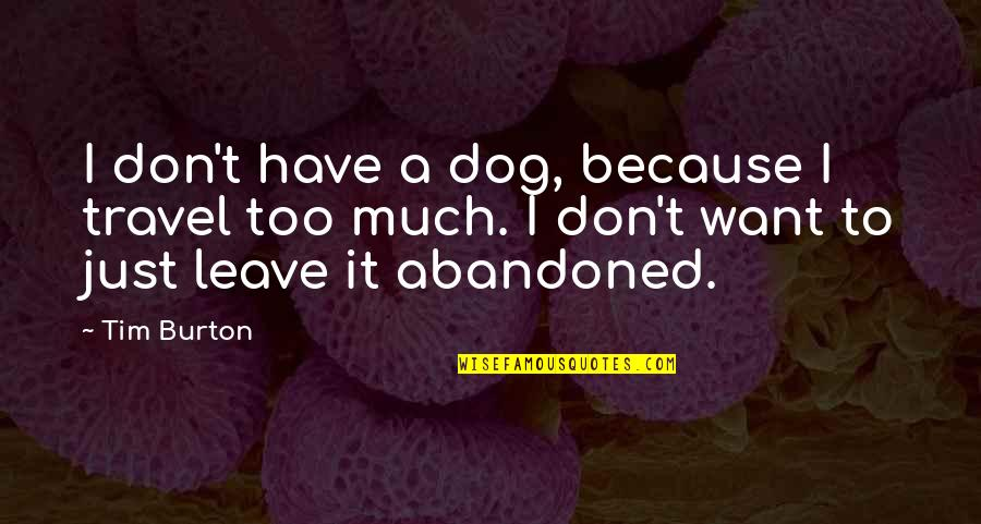 I Just Want To Leave Quotes By Tim Burton: I don't have a dog, because I travel