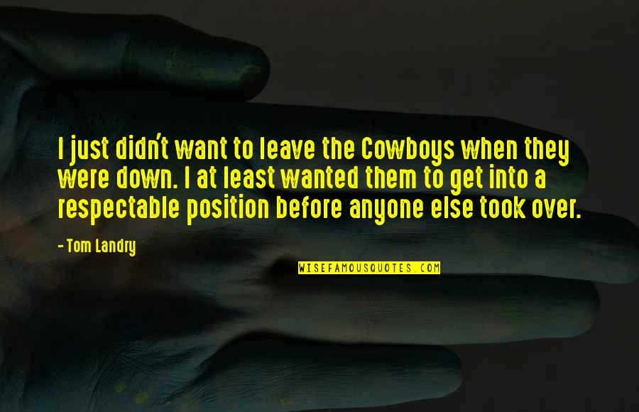 I Just Want To Leave Quotes By Tom Landry: I just didn't want to leave the Cowboys