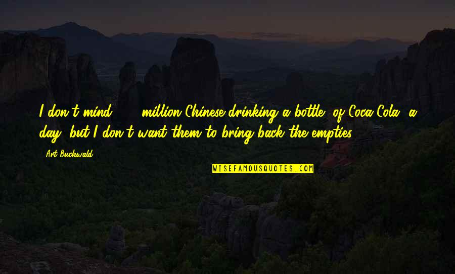 I Just Want To Travel Quotes By Art Buchwald: I don't mind 800 million Chinese drinking a