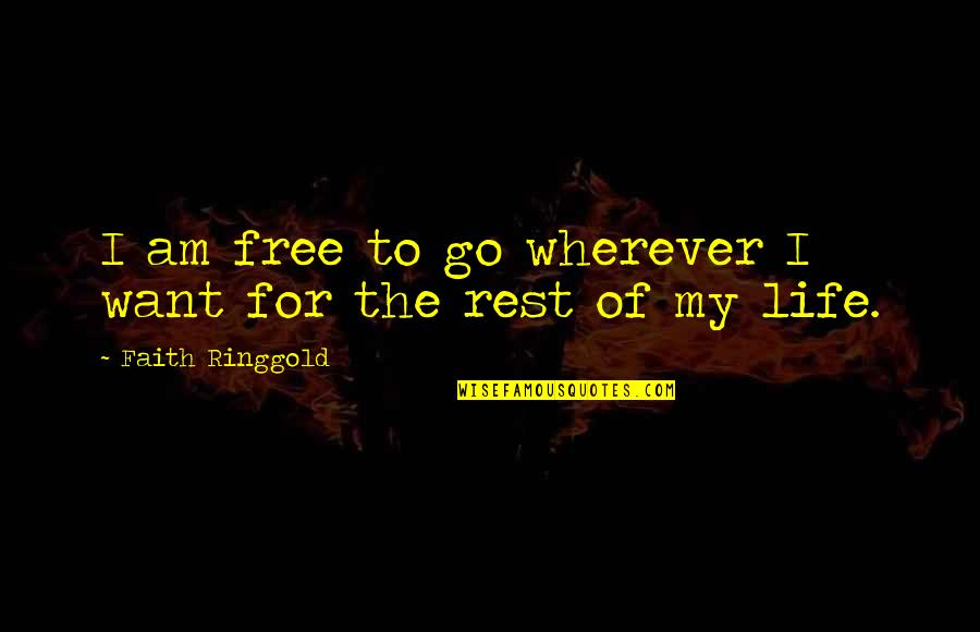 I Just Want To Travel Quotes By Faith Ringgold: I am free to go wherever I want