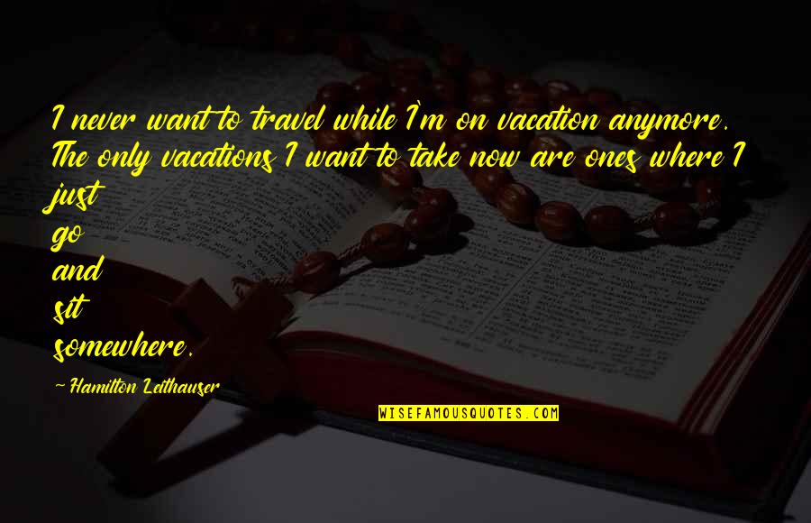 I Just Want To Travel Quotes By Hamilton Leithauser: I never want to travel while I'm on