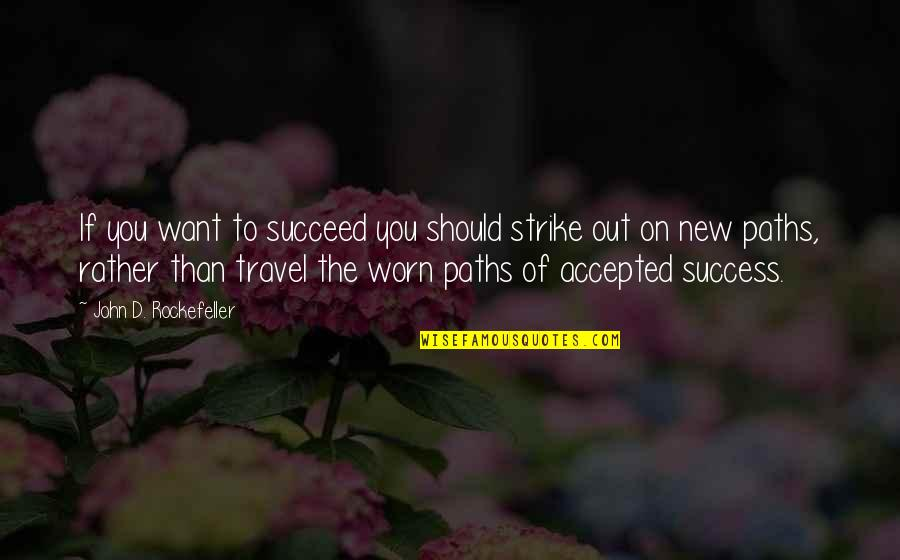 I Just Want To Travel Quotes By John D. Rockefeller: If you want to succeed you should strike