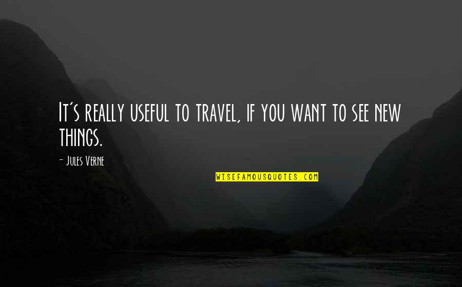 I Just Want To Travel Quotes By Jules Verne: It's really useful to travel, if you want