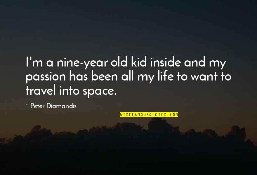 I Just Want To Travel Quotes By Peter Diamandis: I'm a nine-year old kid inside and my