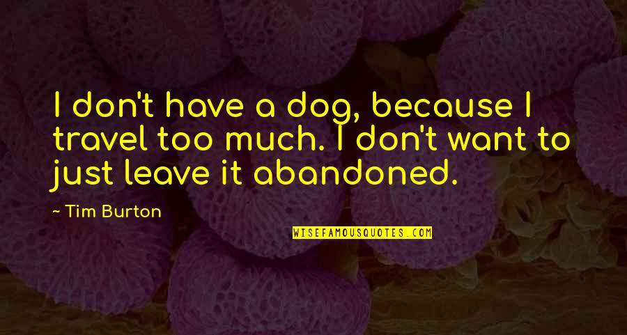 I Just Want To Travel Quotes By Tim Burton: I don't have a dog, because I travel