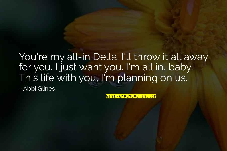 I Just Want You Baby Quotes By Abbi Glines: You're my all-in Della. I'll throw it all