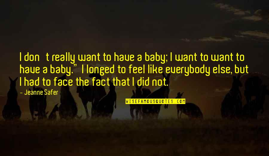 I Just Want You Baby Quotes By Jeanne Safer: I don't really want to have a baby;