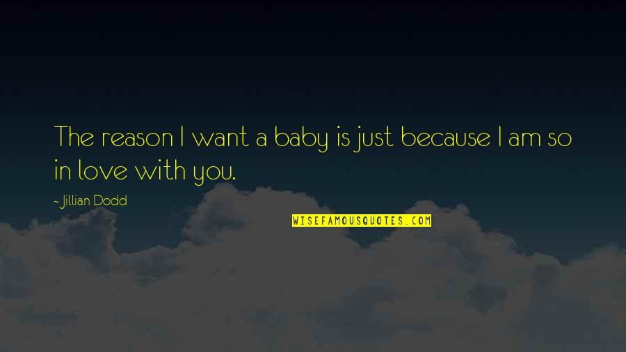 I Just Want You Baby Quotes By Jillian Dodd: The reason I want a baby is just