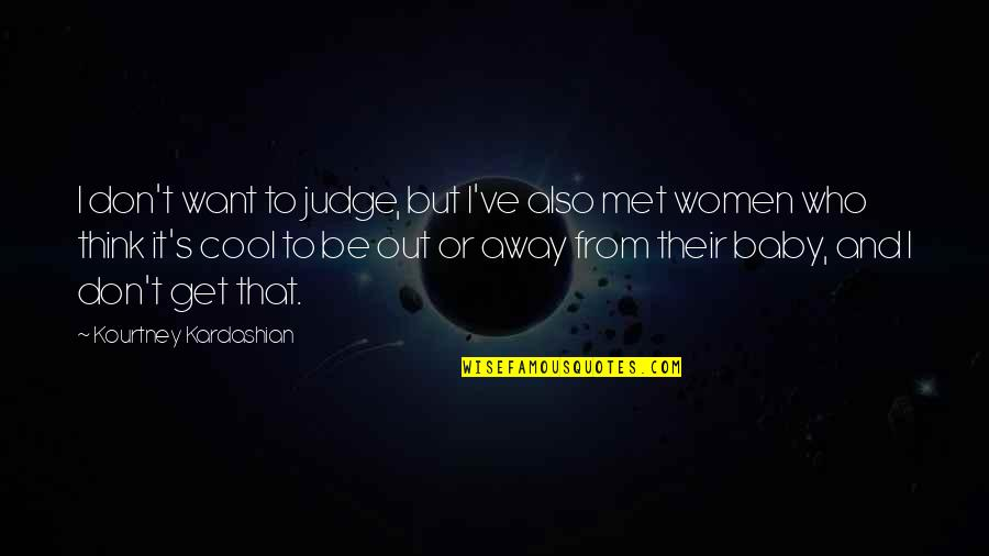 I Just Want You Baby Quotes By Kourtney Kardashian: I don't want to judge, but I've also