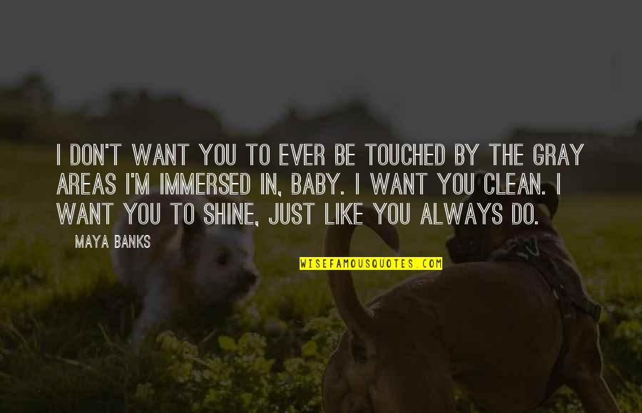 I Just Want You Baby Quotes By Maya Banks: I don't want you to ever be touched