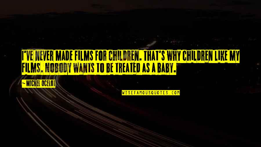 I Just Want You Baby Quotes By Michel Ocelot: I've never made films for children. That's why