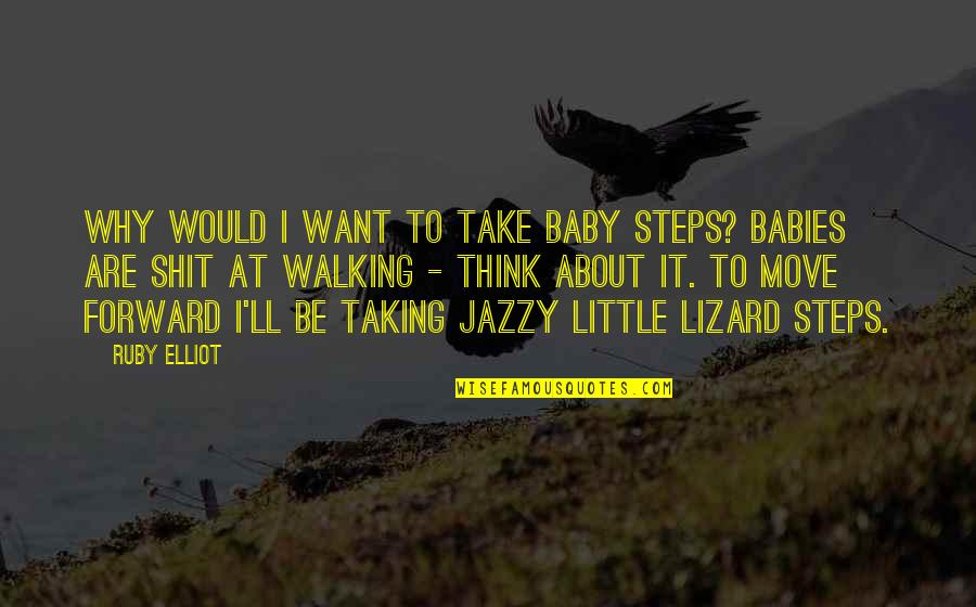 I Just Want You Baby Quotes By Ruby Elliot: Why would I want to take baby steps?