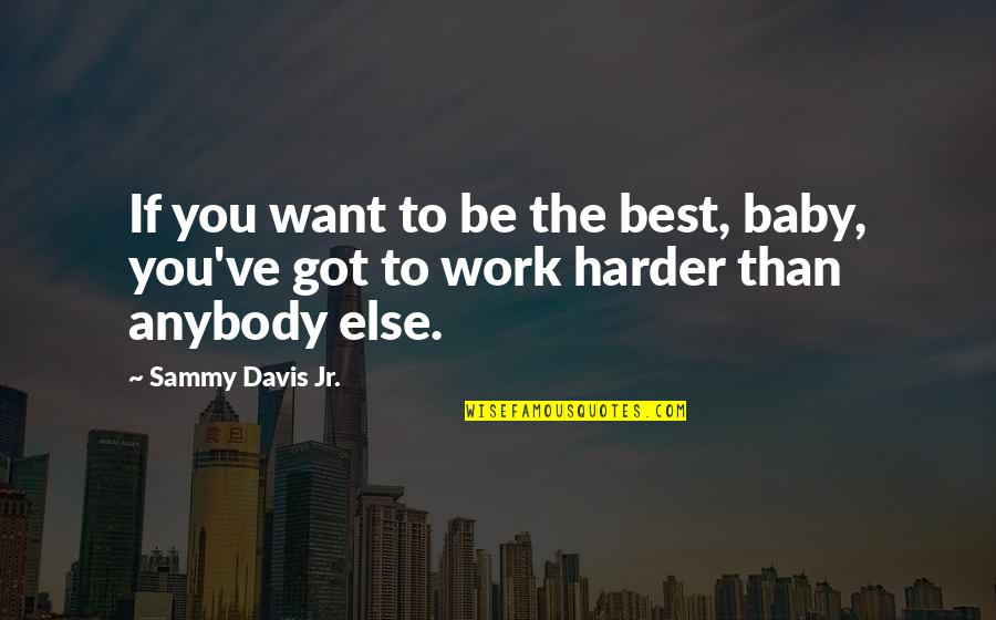 I Just Want You Baby Quotes By Sammy Davis Jr.: If you want to be the best, baby,