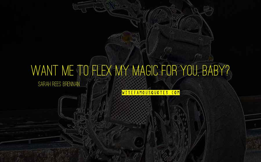 I Just Want You Baby Quotes By Sarah Rees Brennan: Want me to flex my magic for you,