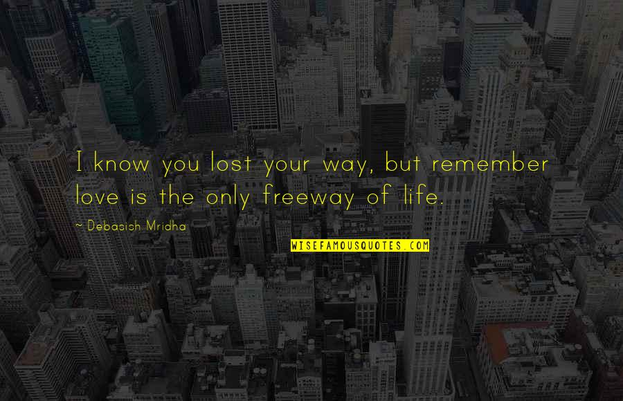 I Know I Lost You Quotes By Debasish Mridha: I know you lost your way, but remember