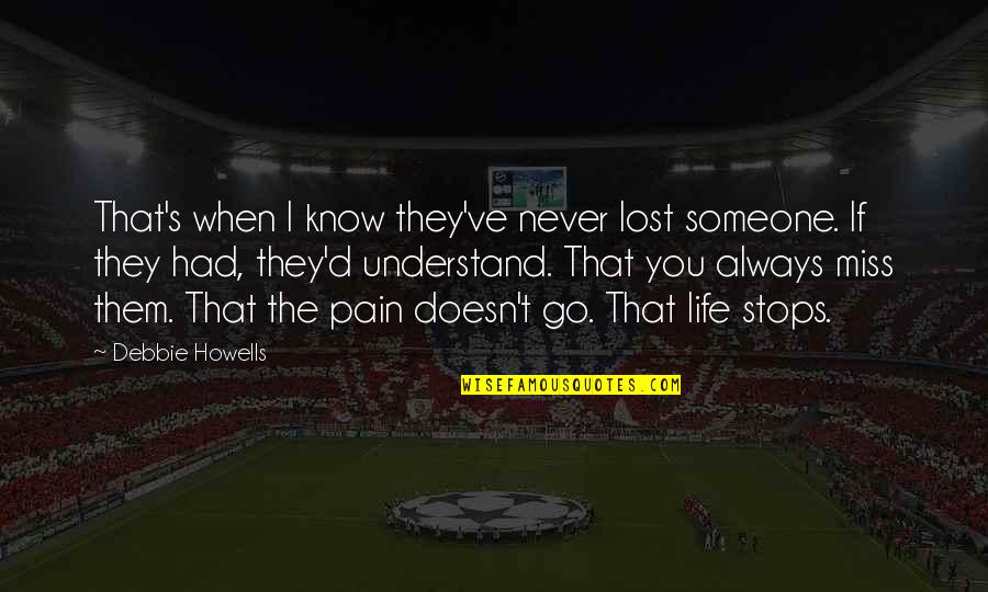 I Know I Lost You Quotes By Debbie Howells: That's when I know they've never lost someone.